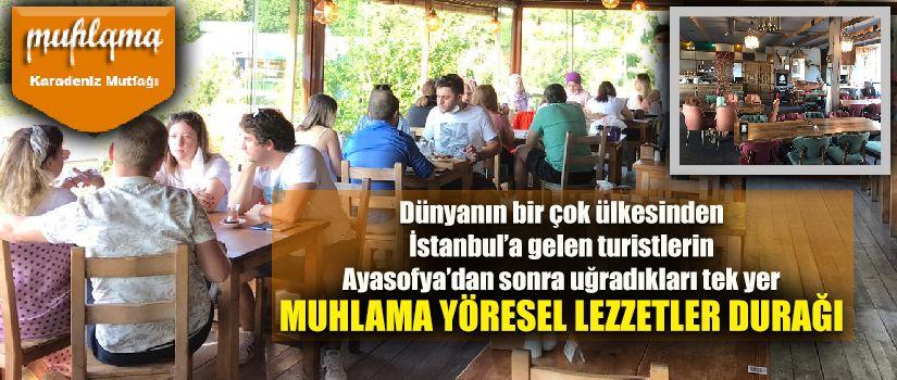 Dünyanın bir çok ülkesinden İstanbul'a gelen turistlerin Ayasofya'dan sonra uğradıkları tek yer : 'MUHLAMA YÖRESEL LEZZETLER DURAĞI'