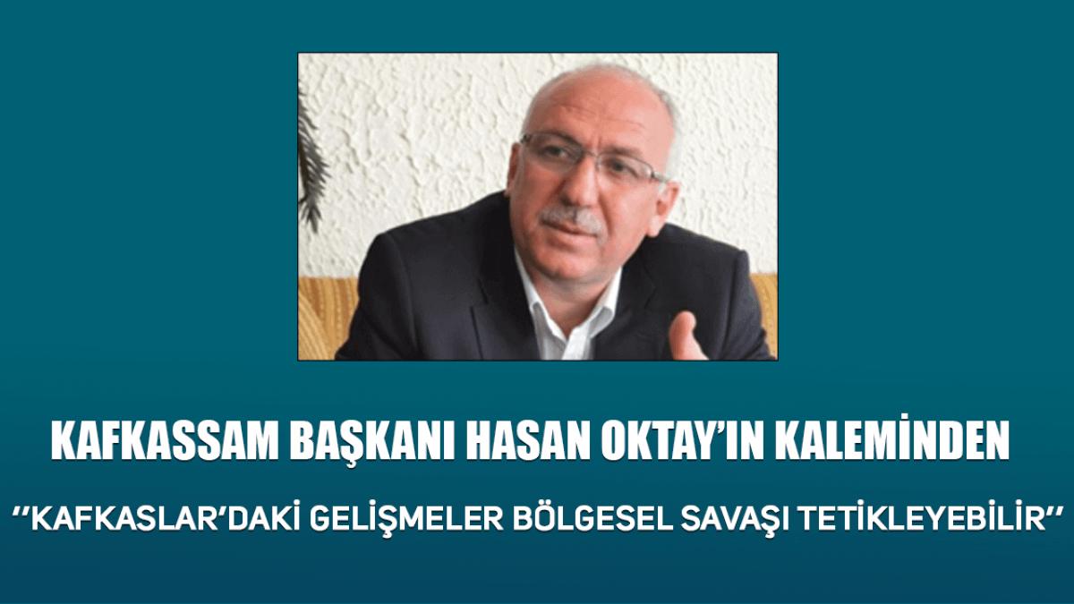 Kafkassam Başkanı Hasan Oktay'ın Kaleminden
